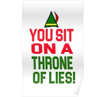 Elf Quote - You Sit On A Throne Of Lies! Poster