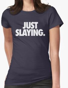 JUST SLAYING - Alternate Womens Fitted T-Shirt