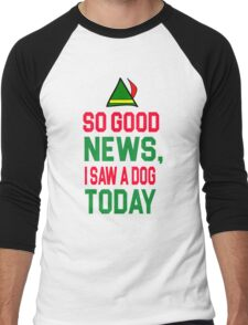 Elf Quote - So good news, I saw a Dog today Men's Baseball ¾ T-Shirt