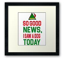 Elf Quote - So good news, I saw a Dog today Framed Print