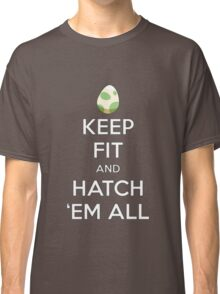 Pokemon Keep Fit and Hatch Em All  Classic T-Shirt