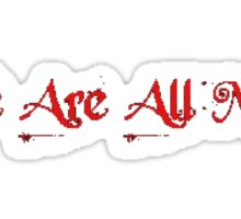 We are all mad  Sticker