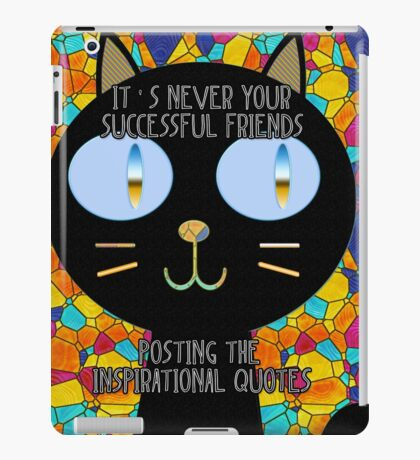 It's never your successful friends posting the inspirational quotes :) iPad Case/Skin