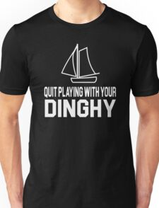 Tommy Boy Quote - Quit Playing With Your Dinghy Unisex T-Shirt