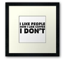 People Coffee Funny Ironic Sarcastic Cool Quote  Framed Print