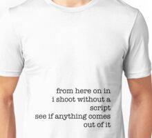 from here on in i shoort without a script Unisex T-Shirt
