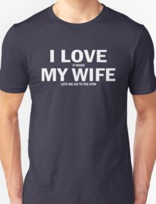 I Love It When My Wife Lets Me Go Gym T-Shirt