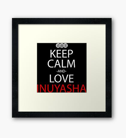 Keep Calm And Love Inuyasha Anime Manga Shirt Framed Print