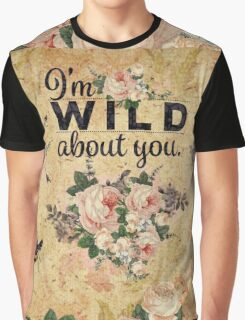 """Shabby chic,typography,""""i am wild about you"""",floral,rustic,grunge Graphic T-Shirt"""