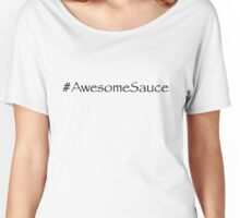 AwesomeSauce Women's Relaxed Fit T-Shirt