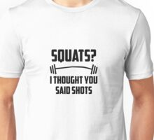 Squats? I thought you said shots - barbell Unisex T-Shirt