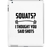 Squats? I thought you said shots - barbell iPad Case/Skin