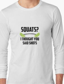 Squats? I thought you said shots - lime barbell Long Sleeve T-Shirt