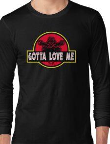 Gotta Love Me! Long Sleeve T-Shirt