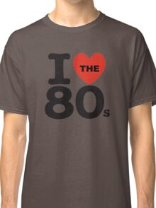 I Love The 80's Classic T-Shirt