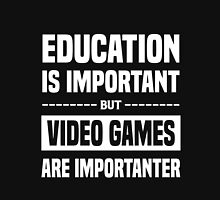 Education is Important but Vidio Games Is Importanter Unisex T-Shirt