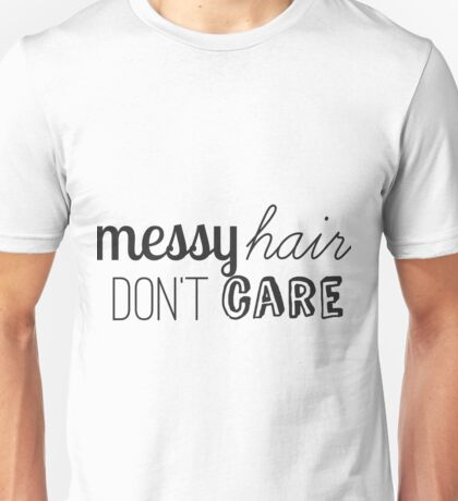 Messy Hair Dont Care Unisex T-Shirt