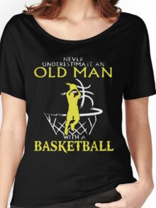 Never Underestimate An Old Man who plays Basketball T-Shirt Women's Relaxed Fit T-Shirt