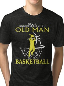 Never Underestimate An Old Man who plays Basketball T-Shirt Tri-blend T-Shirt