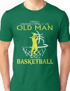 Never Underestimate An Old Man who plays Basketball T-Shirt Unisex T-Shirt