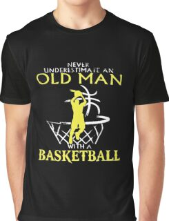 Never Underestimate An Old Man who plays Basketball T-Shirt Graphic T-Shirt