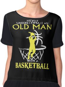 Never Underestimate An Old Man who plays Basketball T-Shirt Chiffon Top