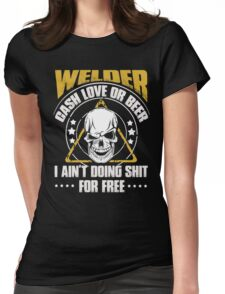Welder cash love or beer I ain't doing shit for free - T-shirts & Hoodies Womens Fitted T-Shirt