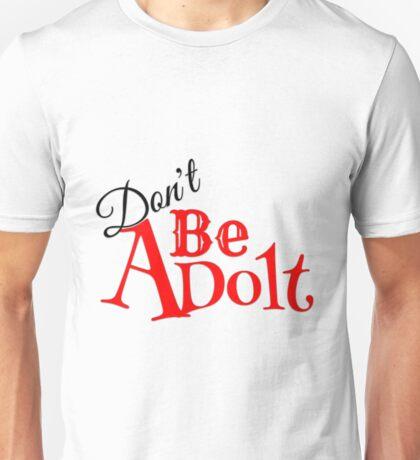 Don't be A Dolt Unisex T-Shirt