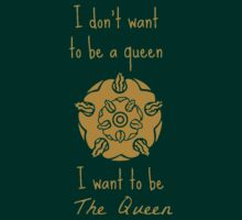 I don't want to be a queen I want to be The Queen by futuredirewolf