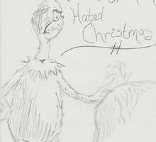 The Grinch hated Christmas by meganmpm1