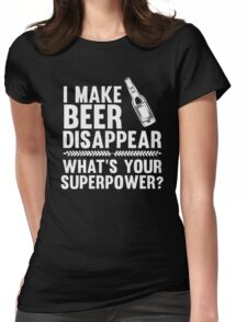 I make beer disappear what's your superpower - T-shirts & Hoodies Womens Fitted T-Shirt