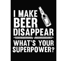 I make beer disappear what's your superpower - T-shirts & Hoodies Photographic Print