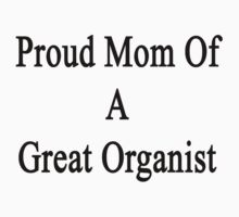Proud Mom Of A Great Organist  by supernova23