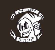 Coffee Next Tuesday? Unisex T-Shirt