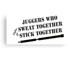 Juggers Who Sweat Together Stick Together Canvas Print