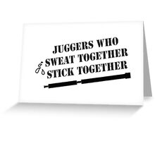Juggers Who Sweat Together Stick Together Greeting Card