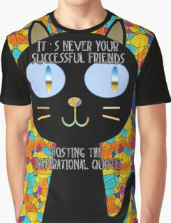 It's never your successful friends posting the inspirational quotes :) Graphic T-Shirt