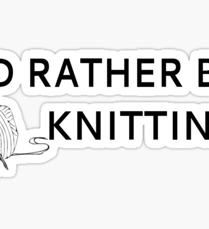 I'd Rather Be Knitting Sticker