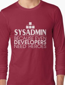 Sysadmin Because Even Developers Need Heroes Long Sleeve T-Shirt
