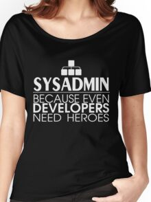 Sysadmin Because Even Developers Need Heroes Women's Relaxed Fit T-Shirt
