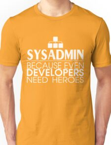 Sysadmin Because Even Developers Need Heroes Unisex T-Shirt