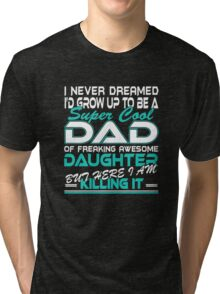 Super cool Dad of Freaking awesome daughter Tri-blend T-Shirt