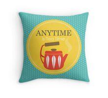 Anytime is Tea Time Throw Pillow
