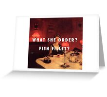 What She Order? Fish Fillet? Greeting Card