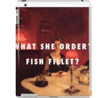 What She Order? Fish Fillet? iPad Case/Skin