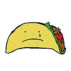 Sad Taco by Leah Flores