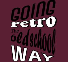 Going Retro The Old School Way Unisex T-Shirt