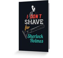 I don't shave for Sherlock Holmes Greeting Card