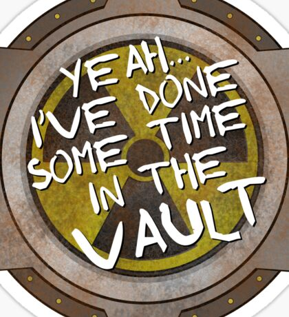 Yeah, I've Done Some Time in a Nuclear Fallout Vault Sticker