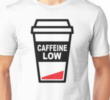 Low on caffeine Unisex T-Shirt